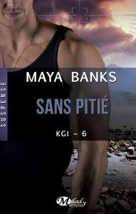 KGI - 6 - Sans pitie - Maya Banks