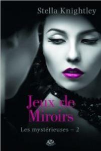 Les mysterieuses - 2 - Jeux de miroirs - Stella Knightley