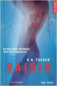 Ten Tiny Breaths - 3 - Saisir - K.A. Tucker