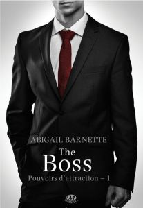Pouvoirs d'attraction - 1 - The boss - Abigail Barnette