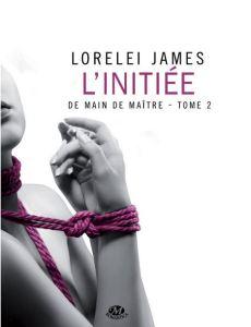 De main de maître - 2 - L'initiée - Lorelei James