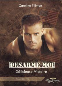 Désarme-moi - 2 - Délicieuse victoire - Caroline Tillman