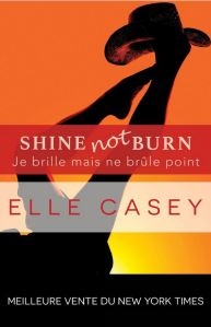 Shine not burn - 1 - Je brille mais ne brûle point - Elle Casey