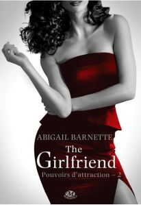 Pouvoirs d'attraction - 2 - The Girlfriend - Abigail Barnette